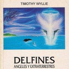 Libros de segunda mano: DELFINES ANGELES Y EXTRATERRESTRES TIMOTHY WYLLIE . Lote 110702287