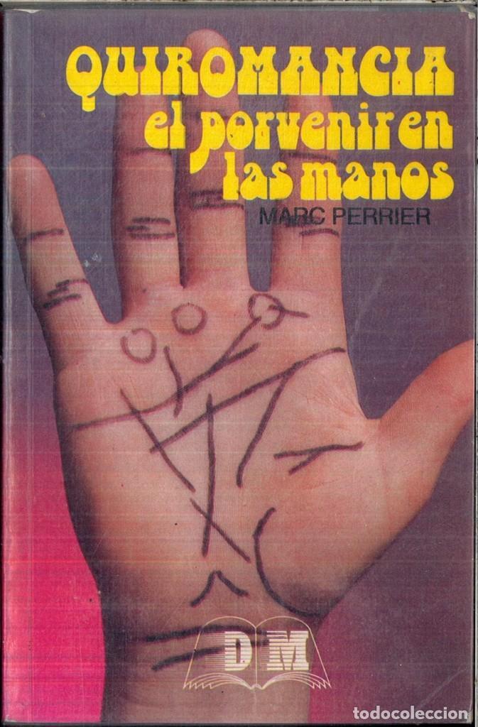 QUIROMANCIA: EL PORVENIR EN LAS MANOS - MARC PERRIER (Libros de Segunda Mano - Parapsicología y Esoterismo - Numerología y Quiromancia)