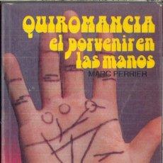 Libros de segunda mano: QUIROMANCIA: EL PORVENIR EN LAS MANOS - MARC PERRIER. Lote 111330667