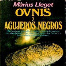 Libros de segunda mano: MÀRIUS LLEGET : OVNIS Y AGUJEROS NEGROS (PLAZA JANÉS, 1981). Lote 112103451