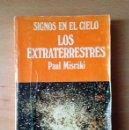 Libros de segunda mano: LOS EXTRATERRESTRES - SIGNOS EN EL CIELO - PAUL MISRAKI - OVNIS. Lote 113859219