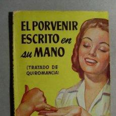 Libros de segunda mano: EL PORVENIR ESCRITO EN SU MANO (TRATADO DE QUIROMANCIA) / DROMOHANKY / 1951. EDITORIAL MOLINO. Lote 114052087