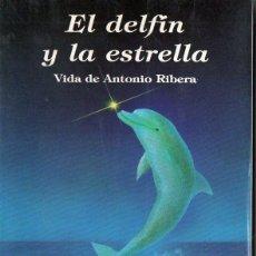 Libros de segunda mano: JOSEP Mª IBÁÑEZ : EL DELFÍN Y LA ESTRELLA - VIDA DE ANTONIO RIBERA (1995). Lote 114175699