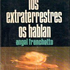 Libros de segunda mano: FRANCHETTO : LOS EXTRATERRESTRES OS HABLAN (GALBA, 1978). Lote 114178543
