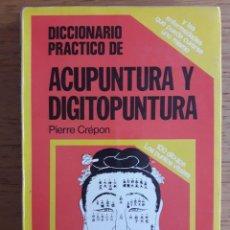 Libros de segunda mano: DICCIONARIO PRACTICO DE ACUPUNTURA Y DIGITOPUNTURA / PIERRE CREPON / 1ª EDICIÓN / 1982. Lote 40600971