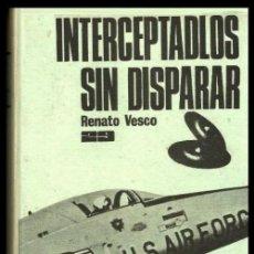 Libros de segunda mano: B197 - INTECEPTADOS SIN DISPARAR. HISTORIA DE LOS OVNI. FOTOGRAFIAS INEDITAS. RENATO VESCO. UFO.. Lote 114936271