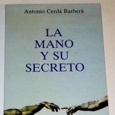 Libros de segunda mano: LA MANO Y SU SECRETO; ANTONIO CERDÁ BARBERÁ - EDICIONES OBELISCO, PRIMERA EDICIÓN 1984. Lote 115029891