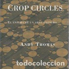 Libri di seconda mano: CROP CIRCLES. EL ENIGMA DE UN ARTE ANÓNIMO - THOMAS. ANDY. Lote 119361651