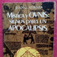 Libros de segunda mano: MÍSTICA Y OVNIS. SIGNOS PARA UN APOCALIPSIS -JUAN G. ATIENZA-. Lote 121518675