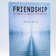 Libros de segunda mano: FRIENDSHIP ¿EVIDENCIAS DE CONTACTO EXTRATERRESTRE? (OCTAVIO ORTIZ S.) 2009. INCLUYE CD. Lote 121977262