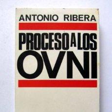 Libros de segunda mano: PROCESO A LOS OVNI. ANTONIO RIBERA. EDICIONES DOPESA 1969 1ª EDICIÓN. 160 PAGS.. Lote 125967723