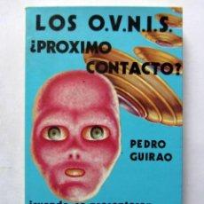Libros de segunda mano: LOS O.V.N.I.S. ¿PRÓXIMO CONTACTO? PEDRO GUIRAO. EDITORIAL TEOREMA 1979. ILUSTRADO. 250 PAGS.. Lote 126113455