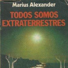 Libros de segunda mano: TODOS SOMOS EXTRATERRESTRES, MARIUS ALEXANDER. Lote 126921431