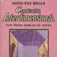 Libros de segunda mano: CONTACTO INTERDIMENSIONAL - SIXTO PAZ WELLS - LIBROS ERREPAR - MUY BUEN ESTADO. Lote 128129139