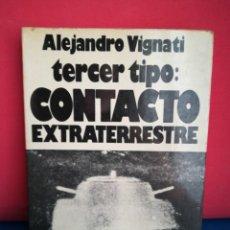 Libros de segunda mano: TERCER TIPO: CONTACTO EXTRATERRESTRE - ALEJANDRO VIGNATI - ATE, 1978. Lote 129956123