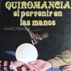 Libros de segunda mano: QUIROMANCIA : EL PORVENIR DE LAS MANOS / MARC PERRIER. BARCELONA : EDICIONES DALMAU, 1986.. Lote 129981219