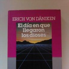 Libros de segunda mano: EL DÍA EN QUE LLEGARON LOS DIOSES. ERICH VON DANIKEN. Lote 130282178