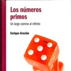 Libros de segunda mano: LOS NUMEROS PRIMOS - UN LARGO CAMINO AL INFINITO - ENRIQUE GRACIAN --REF-5ELLCAR. Lote 131950218