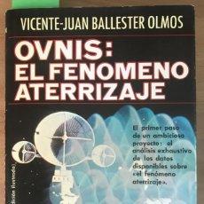 Libros de segunda mano: BALLESTER OLMOS, VICENTE JUAN. OVNIS: EL FENÓMENO ATERRIZAJE. EDICIÓN ILUSTRADA. SEGUNDA EDICIÓN1301. Lote 133287378