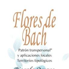 Libros de segunda mano: FLORES DE BACH, PATRÓN TRANSPERSONAL®. Y APLICACIONES LOCALES. TERRITORIOS TIPOLÓGICOS. Lote 133728342