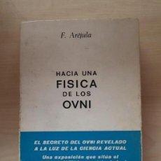 Libros de segunda mano: HACIA UNA FÍSICA DE LOS OVNIS, EL LIBRO MÍTICO Y INENCONTRABLE DE FRANCISCO ARÉJULA, AÑO 1973. Lote 133984662