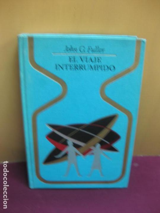 EL VIAJE INTERRUMPIDO. JOHN G. FULLER. OTROS MUNDOS. 1973 PLAZA JANES (Libros de Segunda Mano - Parapsicología y Esoterismo - Ufología)