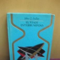 Libros de segunda mano: EL VIAJE INTERRUMPIDO. JOHN G. FULLER. OTROS MUNDOS. 1973 PLAZA JANES. Lote 139974518