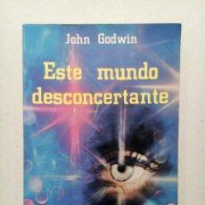 Libros de segunda mano: ESTE MUNDO DESCONCERTANTE JOHN GODWIN. Lote 140453434