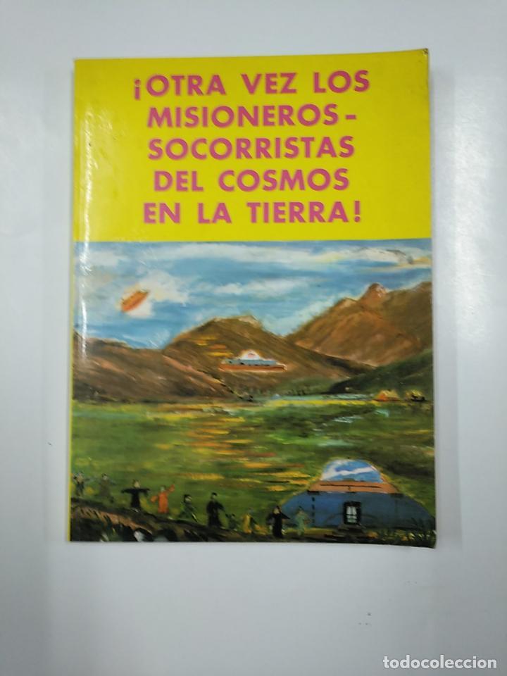 OTRA VEZ LOS MISIONEROS SOCORRISTAS DEL COSMOS EN LA TIERRA. MARCELO SANCHEZ JIMENEZ. TDK346 (Libros de Segunda Mano - Parapsicología y Esoterismo - Ufología)