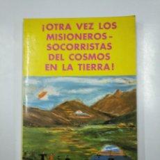 Libros de segunda mano: OTRA VEZ LOS MISIONEROS SOCORRISTAS DEL COSMOS EN LA TIERRA. MARCELO SANCHEZ JIMENEZ. TDK346. Lote 140913602