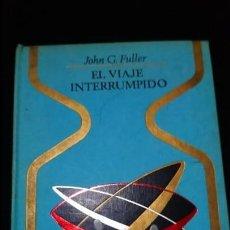 Libros de segunda mano: EL VIAJE INTERRUMPIDO. JOHN G. FULLER. OTROS MUNDOS. 1973 PLAZA JANES.OTROS MUNDOS . Lote 141471878