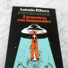 Libros de segunda mano: ENCUENTROS CON HUMANOIDES - ANTONIO RIBERA - ED. PLANETA - 1982 - 1ª EDICIÓN. Lote 45220206
