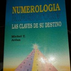 Libros de segunda mano: NUMEROLOGIA. LAS CLAVES DE SU DESTINO. AUTOR: MICHAEL T. ARDAN. Lote 143822590