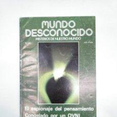 Libros de segunda mano: MUNDO DESCONOCIDO Nº 27 (1978) EL ESPIONAJE DEL PENSAMIENTO / CONGELADO POR UN OVNI. TDKR13. Lote 145158518