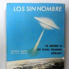 Libros de segunda mano: LOS SIN NOMBRE. MANUEL SAENZ, WILLY WOLF. EDITORIAL ORBE 1968. ILUSTRADO. 173 PÁGINAS. Lote 146558322