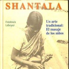 Libros de segunda mano: SHANTALA. UN ARTE TRADICIONAL: EL MASAJE DE LOS NIÑOS. Lote 146861018