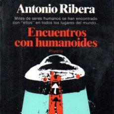 Libros de segunda mano: ANTONIO RIBERA : ENCUENTROS CON HUMANOIDES (PLANETA, 1982) PRIMERA EDICIÓN. Lote 211401380