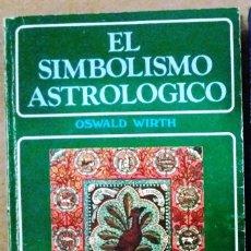 Libros de segunda mano: EL SIMBOLISMO ASTROLOGICO (OSWALD WIRTH). Lote 147961178