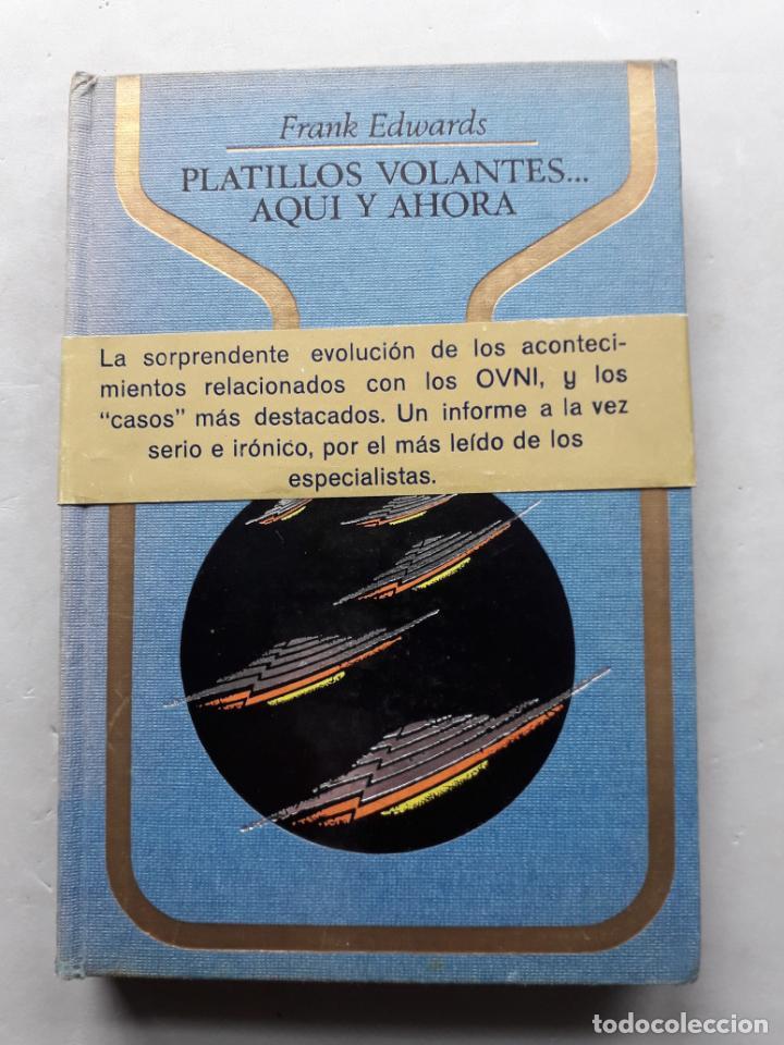 PLATILLOS VOLANTES... AQUÍ Y AHORA. FRANK EDWARDS. (Libros de Segunda Mano - Parapsicología y Esoterismo - Ufología)