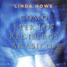 Libros de segunda mano: CÓMO LEER LOS REGISTROS AKÁSICOS. DESCUBRE LA MEMORIA DE TU ALMA. LINDA HOWE. Lote 149575486