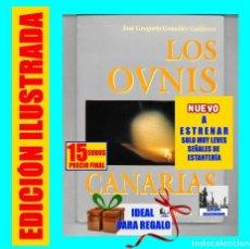 Libros de segunda mano: LOS OVNIS EN CANARIAS - JOSE G. GONZALEZ GUTIERREZ - OVNI - UFOLOGÍA - PLATILLOS VOLANTES - 15 EUROS. Lote 151013362