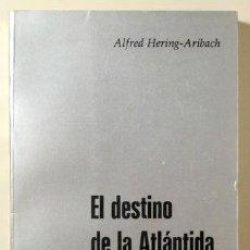 Libros de segunda mano: HERING-ARIBACH, ALFRED - EL DESTINO DE LA ATLÁNTIDA, ¿FUTURO DE EUROPA? - BARCELONA 1975 - ILUSTRADO. Lote 151089390
