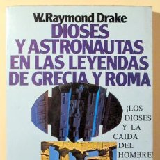 Libros de segunda mano: DRAKE, RAYMOND W. - DIOSES Y ASTRONAUTAS EN LAS LEYENDAS DE GRECIA Y ROMA - BARCELONA 1980. Lote 151089402