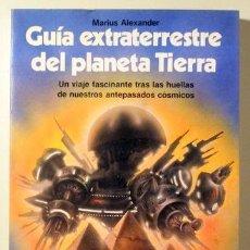 Libros de segunda mano: ALEXANDER, MARIUS - GUÍA EXTRATERRESTRE DEL PLANETA TIERRA - BARCELONA 1982. Lote 151089414