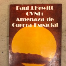 Libros de segunda mano: OVNI: AMENAZA DE GUERRA ESPACIAL. PAUL J. HEWITT. LÓPEZ CREAPO EDITOR 1977.. Lote 151312802