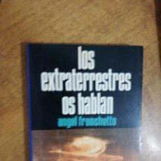 Libros de segunda mano: ANGEL FRANCHETTO, LOS EXTRATERRESTRES OS HABLAN. Lote 151451898