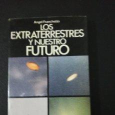 Libros de segunda mano: ANGLEL FRANCHETTO, LOS EXTRATERRESTRES Y NUESTRO FUTURO. Lote 151458434