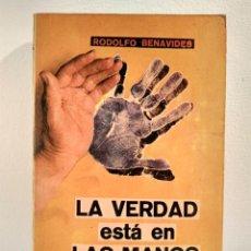 Libros de segunda mano: LA VERDAD ESTÁ EN LAS MANOS. BENAVIDES, RODOLFO. MÉXICO, 1981. ISBN 9681502108.. Lote 152683142