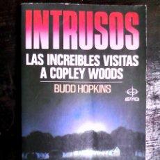 Libros de segunda mano: BUDD HOPKINS - INTRUSOS: LAS INCREÍBLES VISITAS A COPLEY WOODS. RARO Y ESCASO / UFOLOGÍA, ABDUCCIÓN. Lote 153818022
