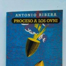 Libros de segunda mano: PROCESO A LOS OVNI ANTONIO RIVERA. Lote 155303152